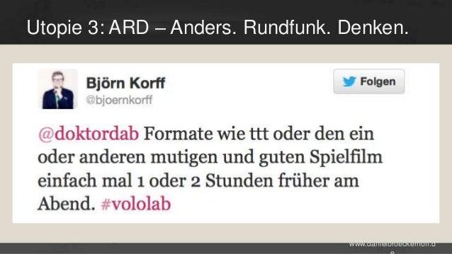 Utopie 3: ARD – Anders. Rundfunk. Denken.  www.danielbroeckerhoff.d