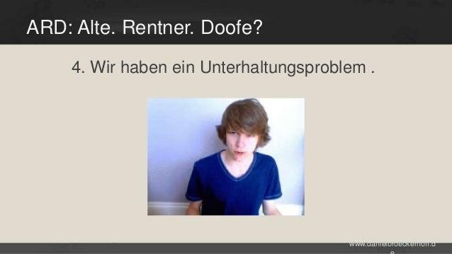 ARD: Alte. Rentner. Doofe? 4. Wir haben ein Unterhaltungsproblem .  www.danielbroeckerhoff.d