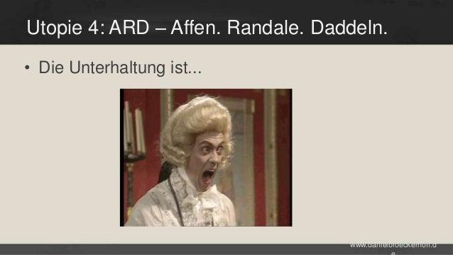 Utopie 4: ARD – Affen. Randale. Daddeln. • Die Unterhaltung ist...  www.danielbroeckerhoff.d