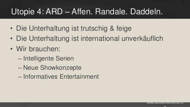 Utopie 4: ARD – Affen. Randale. Daddeln. • Die Unterhaltung ist trutschig & feige • Die Unterhaltung ist international unv...