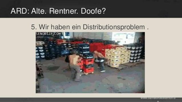 ARD: Alte. Rentner. Doofe? 5. Wir haben ein Distributionsproblem .  www.danielbroeckerhoff.d