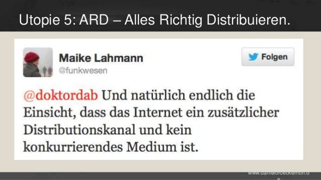 Utopie 5: ARD – Alles Richtig Distribuieren.  www.danielbroeckerhoff.d