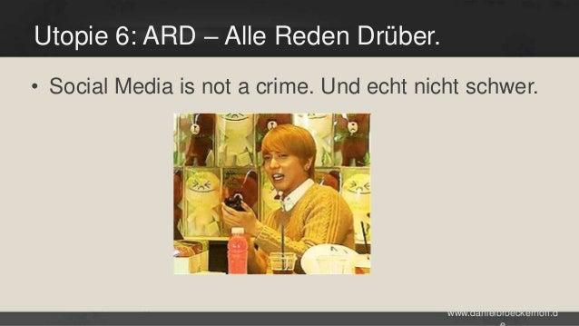 Utopie 6: ARD – Alle Reden Drüber. • Social Media is not a crime. Und echt nicht schwer.  www.danielbroeckerhoff.d