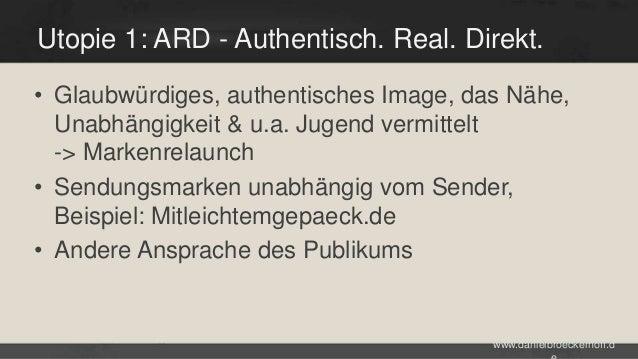 Utopie 1: ARD - Authentisch. Real. Direkt. • Glaubwürdiges, authentisches Image, das Nähe, Unabhängigkeit & u.a. Jugend ve...