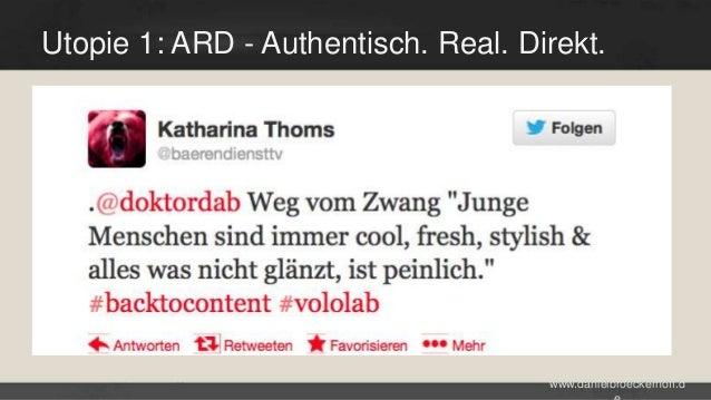 Utopie 1: ARD - Authentisch. Real. Direkt.  www.danielbroeckerhoff.d