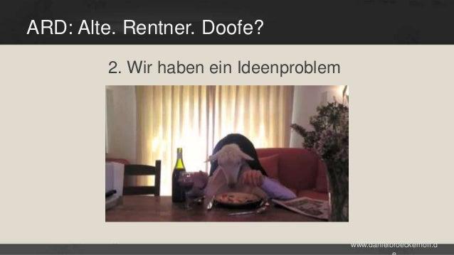 ARD: Alte. Rentner. Doofe? 2. Wir haben ein Ideenproblem  www.danielbroeckerhoff.d