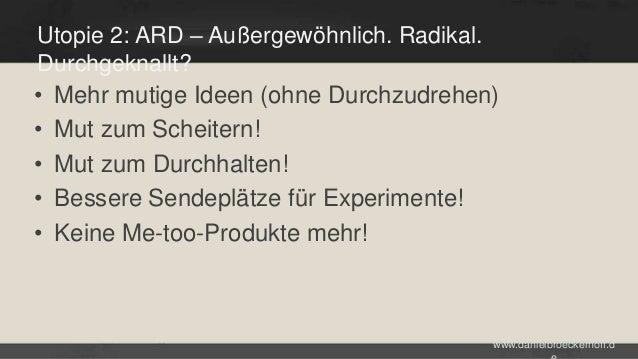 Utopie 2: ARD – Außergewöhnlich. Radikal. Durchgeknallt? • Mehr mutige Ideen (ohne Durchzudrehen) • Mut zum Scheitern! • M...