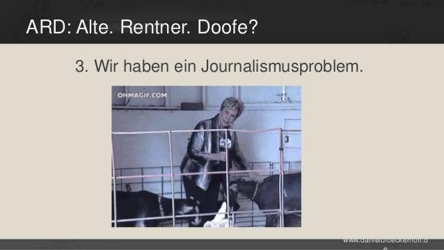 ARD: Alte. Rentner. Doofe? 3. Wir haben ein Journalismusproblem.  www.danielbroeckerhoff.d