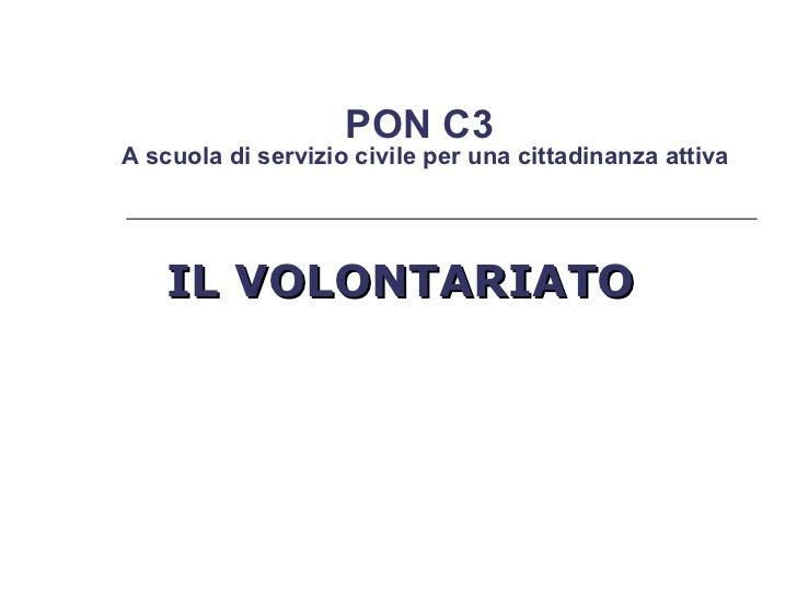 IL VOLONTARIATO  PON C3  A scuola di servizio civile per una cittadinanza attiva