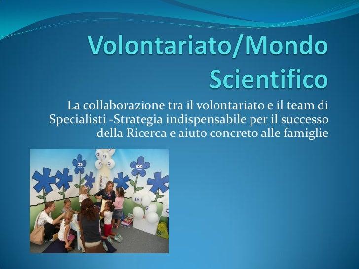 La collaborazione tra il volontariato e il team di Specialisti -Strategia indispensabile per il successo          della Ri...