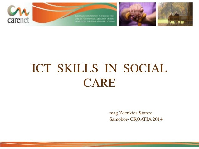 ICT SKILLS IN SOCIAL CARE mag.Zdenkica Stanec Samobor- CROATIA 2014