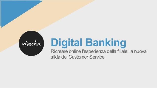 Digital Banking Ricreare online l'esperienza della filiale: la nuova sfida del Customer Service