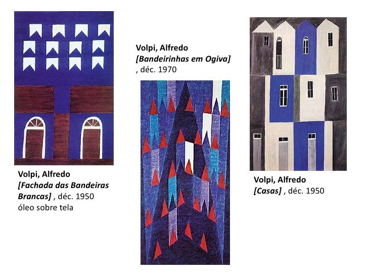 Volpi, Alfredo[Bandeirinhas em Ogiva] , déc. 1970 <br />Volpi, Alfredo[Fachada das Bandeiras Brancas] , déc. 1950 óleo sob...