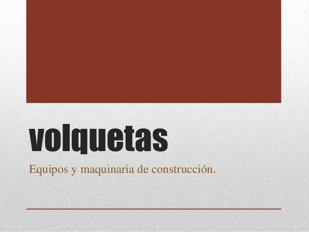 volquetas Equipos y maquinaria de construcción.