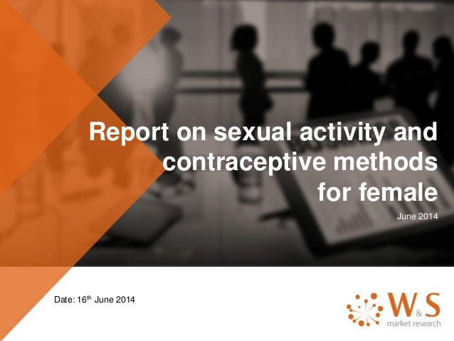 Report on sexual activity and contraceptive methods for female June 2014 Date: 16th June 2014