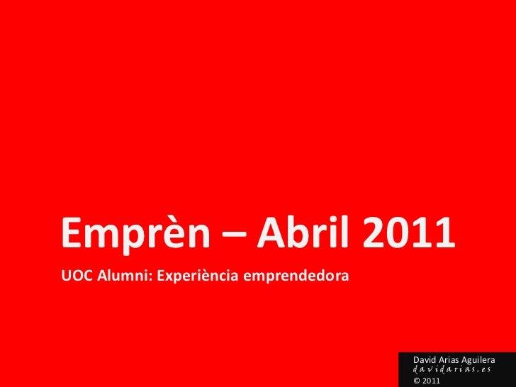Emprèn – Abril 2011<br />UOC Alumni: Experiència emprendedora<br />David Arias Aguilera<br />davidarias.es<br />© 2011<br />