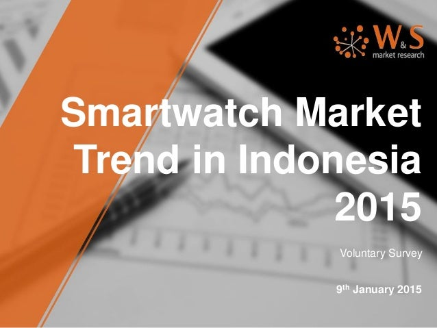 Smartwatch Market Trend in Indonesia 2015 9th January 2015 Voluntary Survey