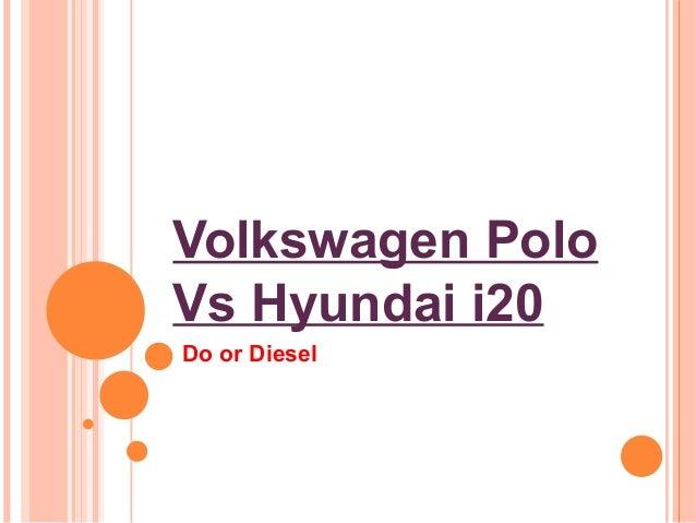 Volkswagen Polo Vs Hyundai i20 Do or Diesel