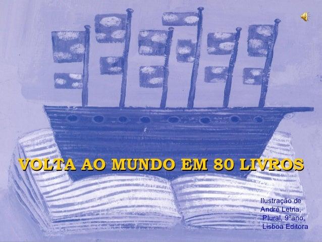 VOLTA AO MUNDO EM 80 LIVROS                      Ilustração de                      André Letria,                       Pl...