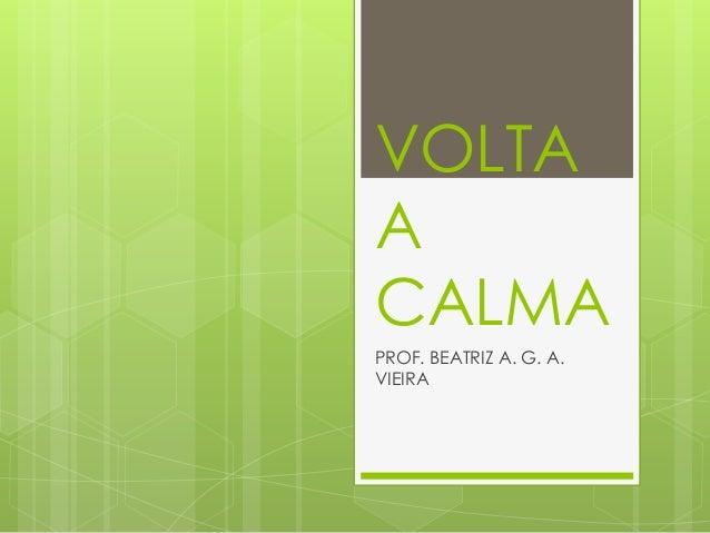 VOLTAACALMAPROF. BEATRIZ A. G. A.VIEIRA