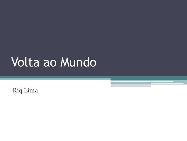 Volta ao MundoRiq Lima