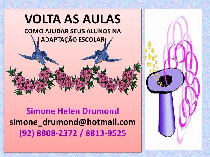 VOLTA AS AULAS   COMO AJUDAR SEUS ALUNOS NA      ADAPTAÇÃO ESCOLAR    Simone Helen Drumondsimone_drumond@hotmail.com  (92)...