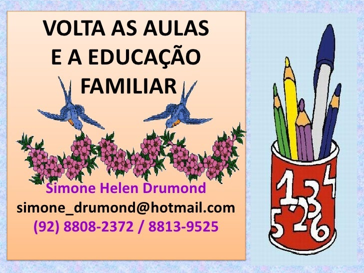 VOLTA AS AULAS    E A EDUCAÇÃO       FAMILIAR    Simone Helen Drumondsimone_drumond@hotmail.com  (92) 8808-2372 / 8813-9525