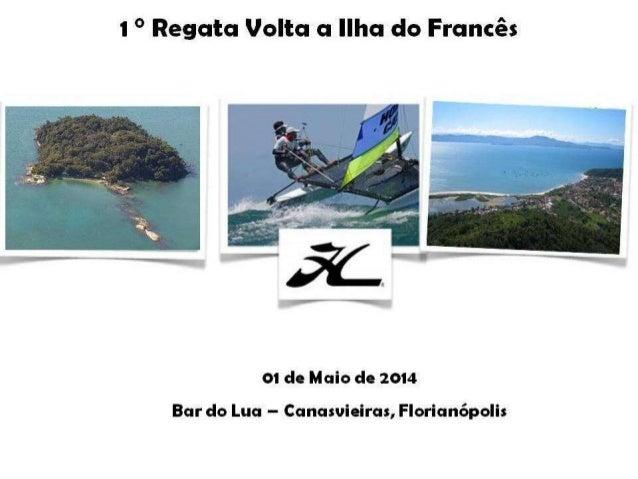  Largada: Canasvieiras- entre a Bóia e uma embarcação;  Bóia 01: Ponta das Canas  Ilha do Francês por Bombordo;  Chega...