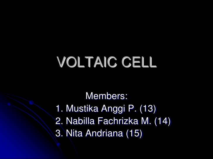 VOLTAIC CELL<br />Members:<br />1. Mustika Anggi P. (13)<br />2. Nabilla Fachrizka M. (14)<br />3. Nita Andriana (15)<b...