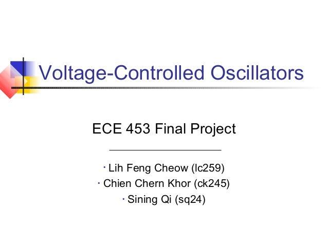 Voltage-Controlled Oscillators      ECE 453 Final Project       • Lih Feng Cheow (lc259)      • Chien Chern Khor (ck245)  ...