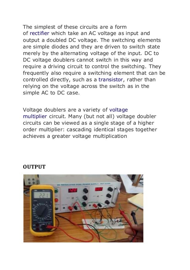 The simplest of these circuits are a form  of rectifier which take an AC voltage as input and  output a doubled DC voltage...