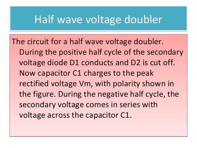 Half wave voltage doublerHalf wave voltage doubler The circuit for a half wave voltage doubler. During the positive half c...