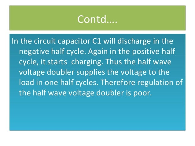 Contd…. In the circuit capacitor C1 will discharge in the negative half cycle. Again in the positive half cycle, it starts...