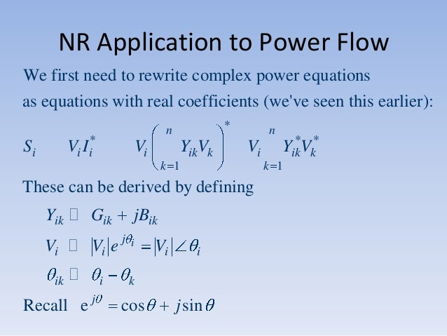 NR Application to Power Flow We first need to rewrite complex power equations as equations with real coefficients (we've s...
