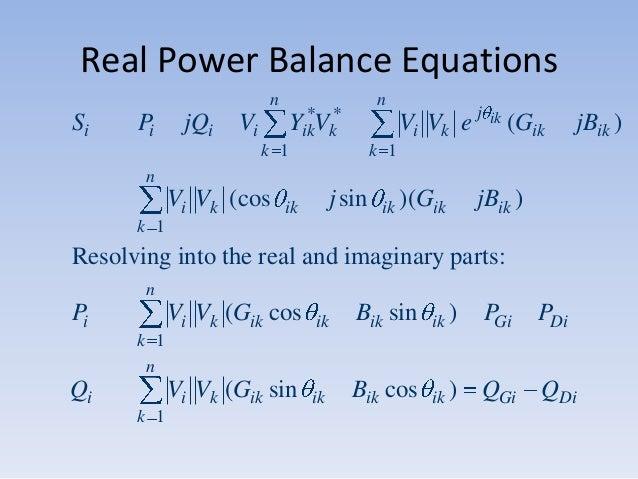 Real Power Balance Equations n  Si  Pi  jQi  Vi  n  * YikVk*  k 1  Vi Vk e j  ik  (Gik  jBik )  k 1  n  Vi Vk (cos  j sin ...