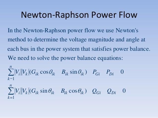 Newton-Raphson Power Flow In the Newton-Raphson power flow we use Newton's method to determine the voltage magnitude and a...