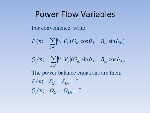Power Flow Variables For convenience, write: n  Pi ( x )  Vi Vk (Gik cos  ik  Bik sin  ik )  Vi Vk (Gik sin  ik  Bik cos  ...