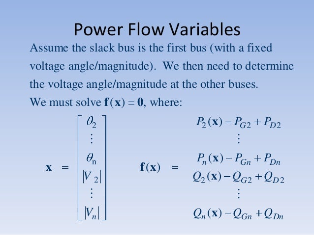 Power Flow Variables Assume the slack bus is the first bus (with a fixed voltage angle/magnitude). We then need to determi...