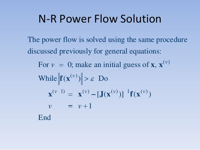 N-R Power Flow Solution The power flow is solved using the same procedure discussed previously for general equations: 0; m...