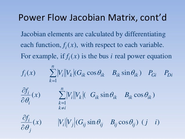 Power Flow Jacobian Matrix, cont'd Jacobian elements are calculated by differentiating each function, fi ( x), with respec...