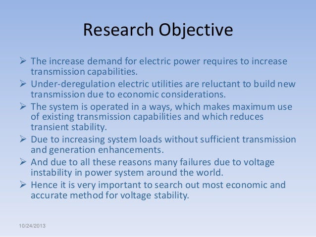Research Objective  The increase demand for electric power requires to increase transmission capabilities.  Under-deregu...