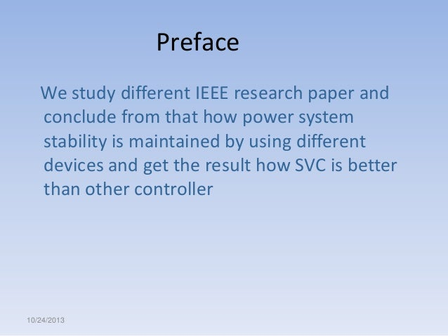Preface We study different IEEE research paper and conclude from that how power system stability is maintained by using di...