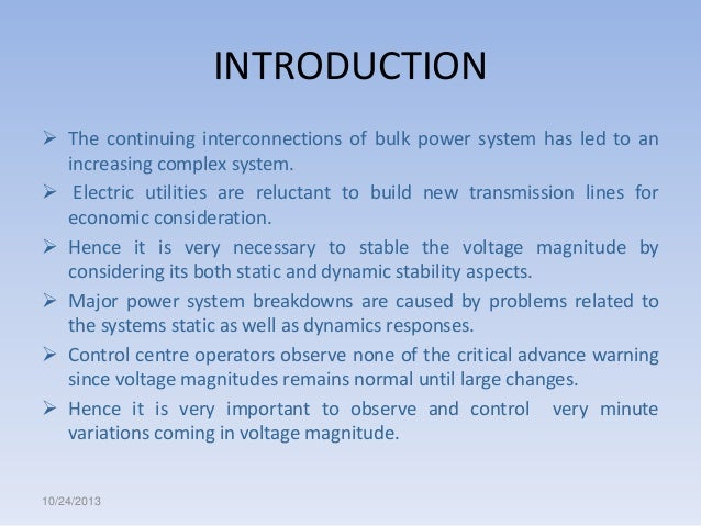 INTRODUCTION  The continuing interconnections of bulk power system has led to an increasing complex system.  Electric ut...