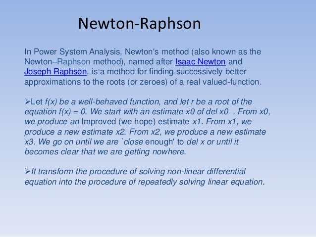 Newton-Raphson In Power System Analysis, Newton's method (also known as the Newton–Raphson method), named after Isaac Newt...