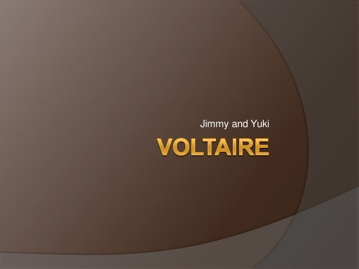 Voltaire<br />Jimmy and Yuki<br />
