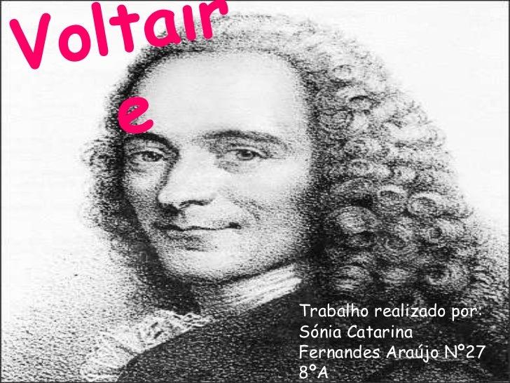 Voltaire<br />Trabalho realizado por:<br />Sónia Catarina Fernandes Araújo Nº27 8ºA<br />