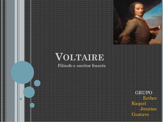 VOLTAIRE GRUPO Esther Raquel Jonatas Gustavo Filósofo e escritor francês