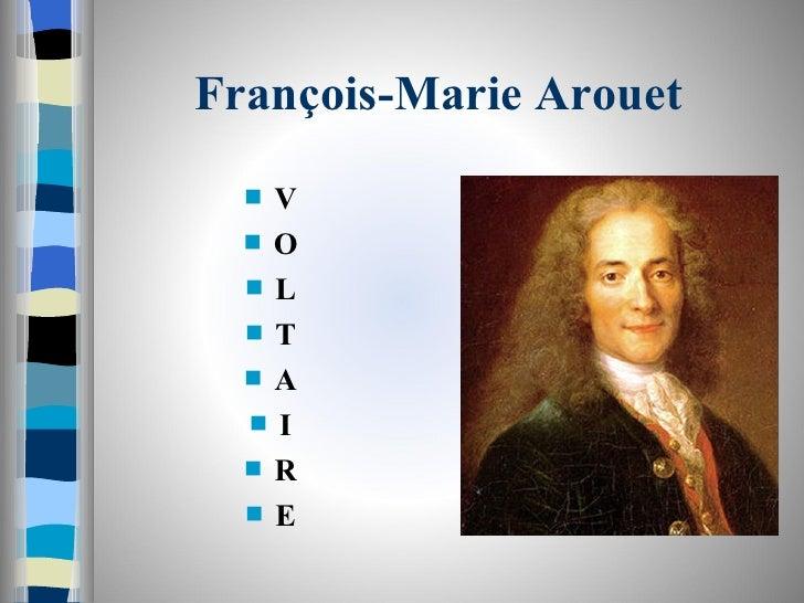 François-Marie Arouet   <ul><li>V </li></ul><ul><li>O </li></ul><ul><li>L </li></ul><ul><li>T </li></ul><ul><li>A </li></u...