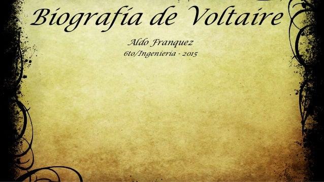 Biografía de Voltaire Aldo Franquez 6to/Ingeniería - 2015