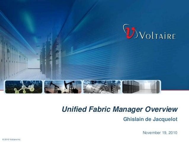 © 2010 Voltaire Inc. November 19, 2010 Unified Fabric Manager Overview Ghislain de Jacquelot